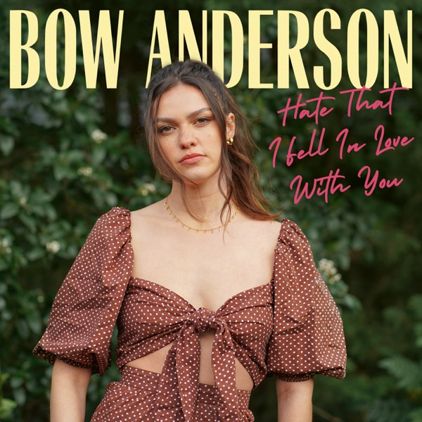 Bow Anderson - Hate That I Fell In Love With You